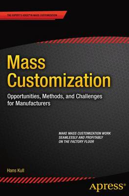 Mass Customization: Opportunities, Methods, and Challenges for Manufacturers (Paperback)