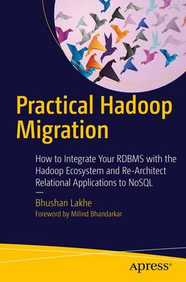 Practical Hadoop Migration: How to Integrate Your RDBMS with the Hadoop Ecosystem and Re-Architect Relational Applications to NoSQL (Paperback)