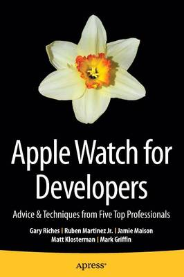 Apple Watch for Developers: Advice & Techniques from Five Top Professionals (Paperback)