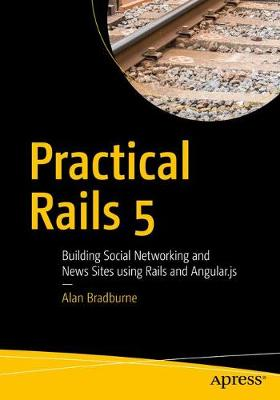 Practical Rails 5: Building Social Networking and News Sites using Rails and Angular.js (Paperback)