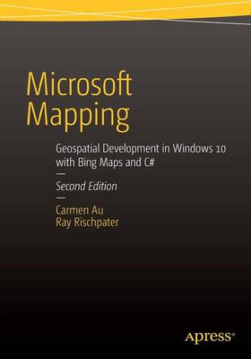 Microsoft Mapping Second Edition: Geospatial Development in Windows 10 with Bing Maps and C# (Paperback)