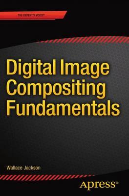 Digital Image Compositing Fundamentals (Paperback)