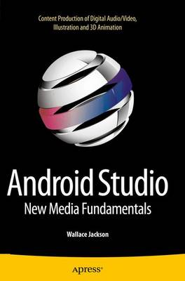 Android Studio New Media Fundamentals: Content Production of Digital Audio/Video, Illustration and 3D Animation (Paperback)