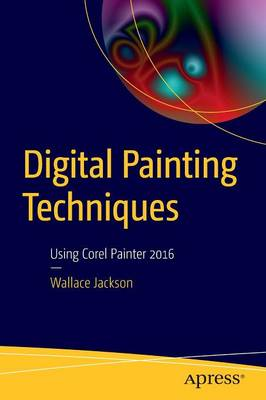 Digital Painting Techniques: Using Corel Painter 2016 (Paperback)