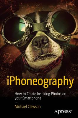 iPhoneography: How to Create Inspiring Photos with Your Smartphone (Paperback)