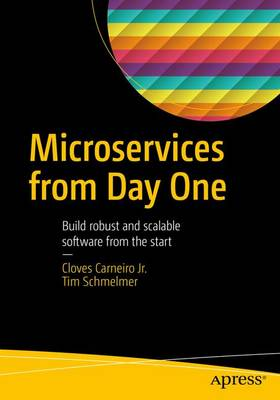 Microservices From Day One: Build robust and scalable software from the start (Paperback)