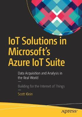IoT Solutions in Microsoft's Azure IoT Suite: Data Acquisition and Analysis in the Real World (Paperback)