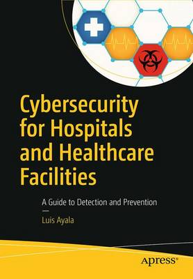 Cybersecurity for Hospitals and Healthcare Facilities: A Guide to Detection and Prevention (Paperback)