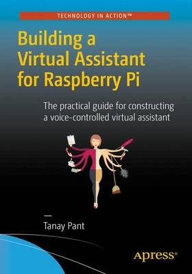 Building a Virtual Assistant for Raspberry Pi: The practical guide for constructing a voice-controlled virtual assistant (Paperback)