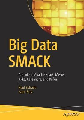 Big Data SMACK: A Guide to Apache Spark, Mesos, Akka, Cassandra, and Kafka (Paperback)