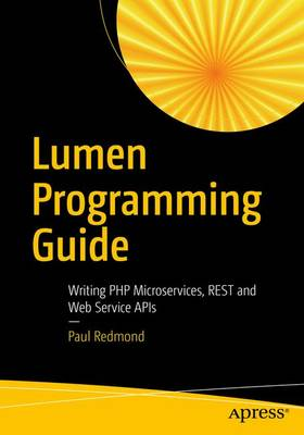Lumen Programming Guide: Writing PHP Microservices, REST and Web Service APIs (Paperback)