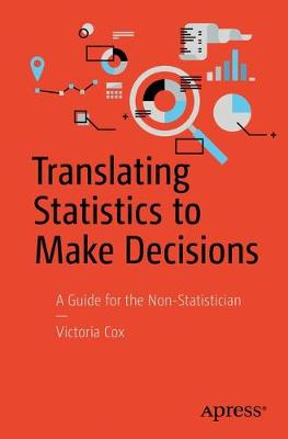 Translating Statistics to Make Decisions: A Guide for the Non-Statistician (Paperback)