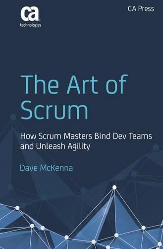 The Art of Scrum: How Scrum Masters Bind Dev Teams and Unleash Agility (Paperback)