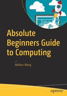 Absolute Beginners Guide to Computing (Paperback)
