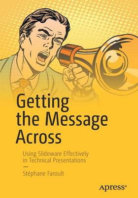 Getting the Message Across: Using Slideware Effectively in Technical Presentations (Paperback)