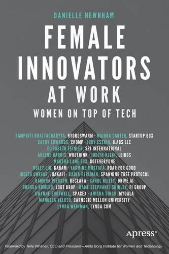 Female Innovators at Work: Women on Top of Tech (Paperback)