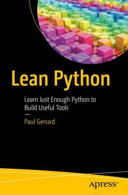 Lean Python: Learn Just Enough Python to Build Useful Tools (Paperback)