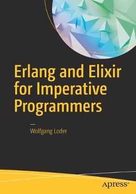 Erlang and Elixir for Imperative Programmers (Paperback)