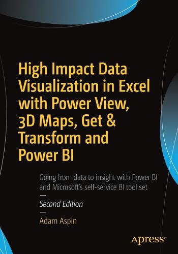 High Impact Data Visualization in Excel with Power View, 3D Maps, Get & Transform and Power BI (Paperback)