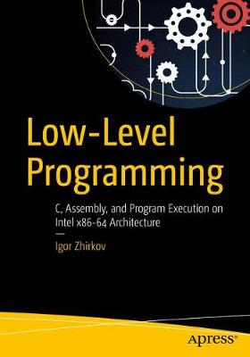 Low-Level Programming: C, Assembly, and Program Execution on Intel (R) 64 Architecture (Paperback)