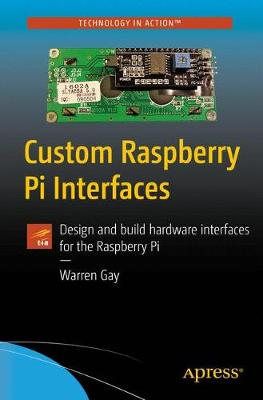 Custom Raspberry Pi Interfaces: Design and build hardware interfaces for the Raspberry Pi (Paperback)