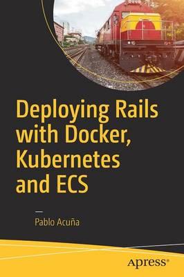 Deploying Rails with Docker, Kubernetes and ECS (Paperback)