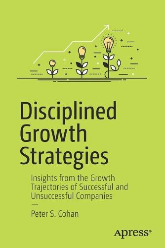 Disciplined Growth Strategies: Insights from the Growth Trajectories of Successful and Unsuccessful Companies (Paperback)