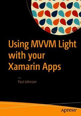 Using MVVM Light with your Xamarin Apps (Paperback)