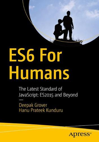 ES6 for Humans: The Latest Standard of JavaScript: ES2015 and Beyond (Paperback)