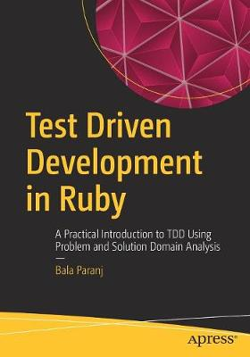 Test Driven Development in Ruby: A Practical Introduction to TDD Using Problem and Solution Domain Analysis (Paperback)