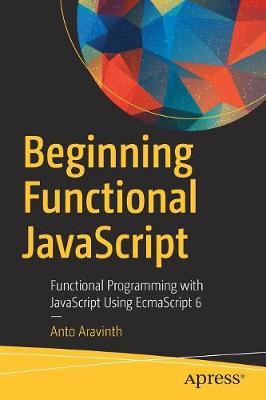 Beginning Functional JavaScript: Functional Programming with JavaScript Using EcmaScript 6 (Paperback)