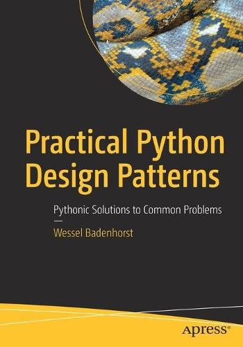 Practical Python Design Patterns: Pythonic Solutions to Common Problems (Paperback)