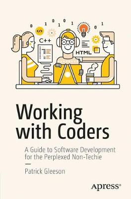 Working with Coders: A Guide to Software Development for the Perplexed Non-Techie (Paperback)