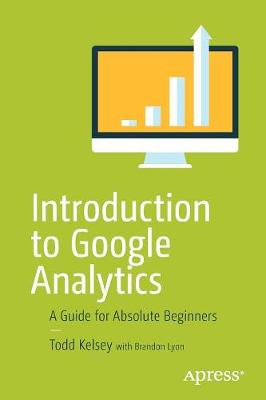 Introduction to Google Analytics: A Guide for Absolute Beginners (Paperback)