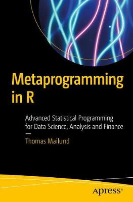 Metaprogramming in R: Advanced Statistical Programming for Data Science, Analysis and Finance (Paperback)