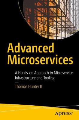 Advanced Microservices: A Hands-on Approach to Microservice Infrastructure and Tooling (Paperback)