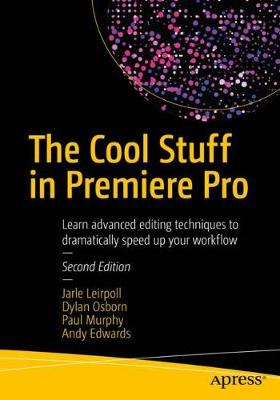 The Cool Stuff in Premiere Pro: Learn advanced editing techniques to dramatically speed up your workflow (Paperback)