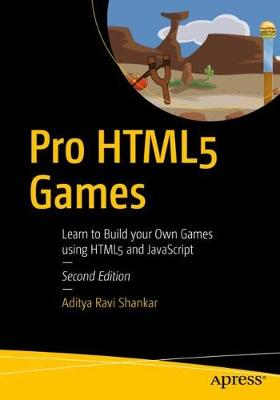 Pro HTML5 Games: Learn to Build your Own Games using HTML5 and JavaScript (Paperback)