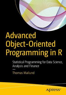 Advanced Object-Oriented Programming in R: Statistical Programming for Data Science, Analysis and Finance (Paperback)