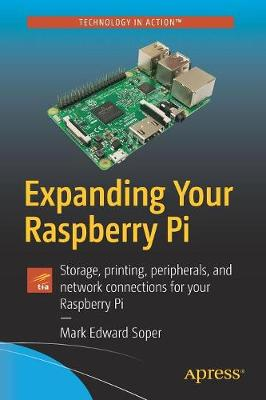Expanding Your Raspberry Pi: Storage, printing, peripherals, and network connections for your Raspberry Pi (Paperback)