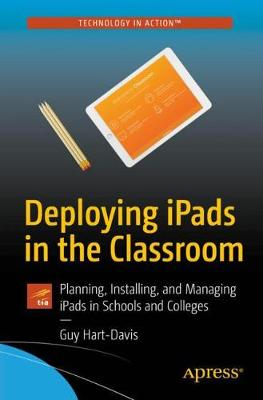 Deploying iPads in the Classroom: Planning, Installing, and Managing iPads in Schools and Colleges (Paperback)