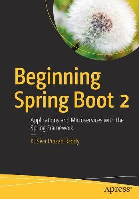 Beginning Spring Boot 2: Applications and Microservices with the Spring Framework (Paperback)