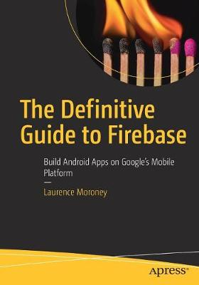 The Definitive Guide to Firebase: Build Android Apps on Google's Mobile Platform (Paperback)