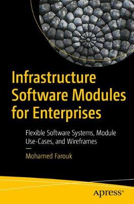 Infrastructure Software Modules for Enterprises: Flexible Software Systems, Module Use-Cases, and Wireframes (Paperback)