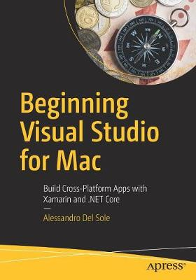 Beginning Visual Studio for Mac: Build Cross-Platform Apps with Xamarin and .NET Core (Paperback)