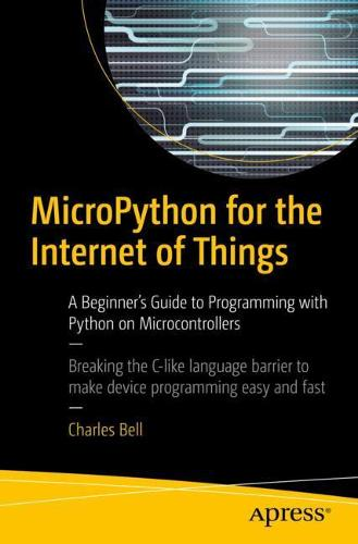 MicroPython for the Internet of Things: A Beginner's Guide to Programming with Python on Microcontrollers (Paperback)