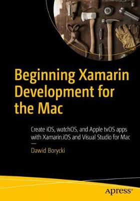 Beginning Xamarin Development for the Mac: Create iOS, watchOS, and Apple tvOS apps with Xamarin.iOS and Visual Studio for Mac (Paperback)