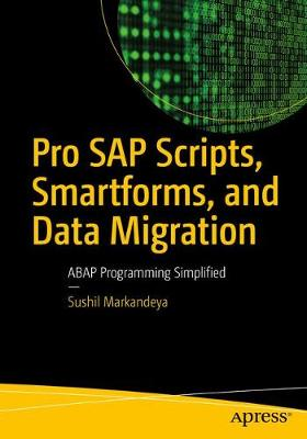 Pro SAP Scripts, Smartforms, and Data Migration: ABAP Programming Simplified (Paperback)
