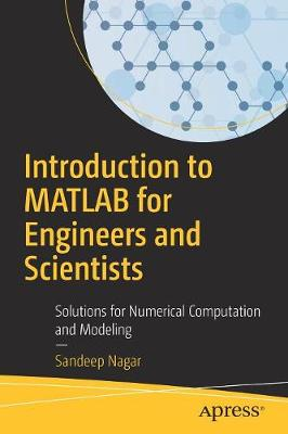 Introduction to MATLAB for Engineers and Scientists: Solutions for Numerical Computation and Modeling (Paperback)