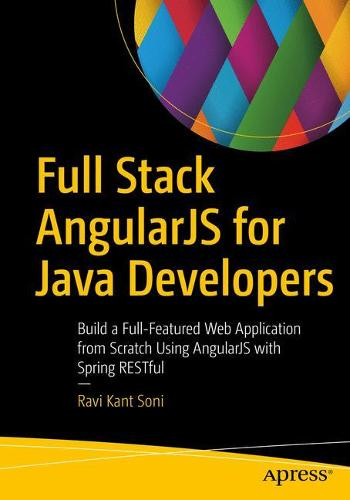 Full Stack AngularJS for Java Developers: Build a Full-Featured Web Application from Scratch Using AngularJS with Spring RESTful (Paperback)